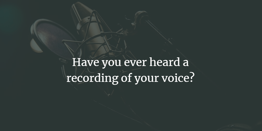 Have you ever heard a recording of your voice